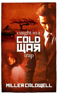 Caught in a Cold War Trap by Miller Caldwell