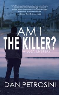 Am I the Killer? (A Luca Mystery Crime Thriller: Book #1) by Dan Petrosini