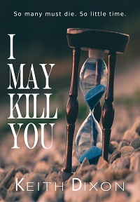 I May Kill You by Keith Dixon