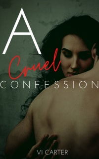 A Cruel Confession (The Obsessed Duet Book 2) by Vi Carter