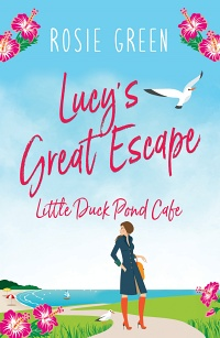 Lucy's Great Escape (Little Duck Pond Cafe, Book 11) by Rosie Green