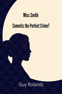 Miss Smith Commits the Perfect Crime? (Sam Smith Adventure Series, Book 1) by Guy Rolands