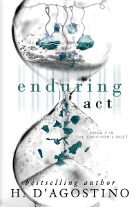 Enduring Act (The Survivor's Duet, #2) by H. D'Agostino