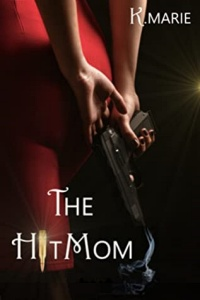 The Hit Mom by K. Marie