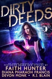 Dirty Deeds: An Urban Fantasy Collection by Devon Monk, Diana Pharaoh Francis, Faith Hunter, R.J. Blain