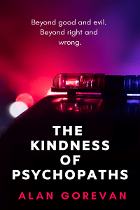 The Kindness of Psychopaths by Alan Gorevan