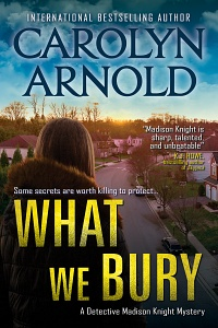 What We Bury (Madison Knight #10) by Carolyn Arnold