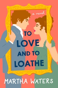 To Love and To Loathe (The Regency Vows #2) by Martha Waters