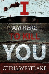 I Am Here to Kill You by Chris Westlake