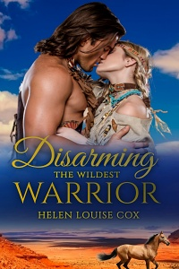Disarming the Wildest Warrior by Helen Louise Cox