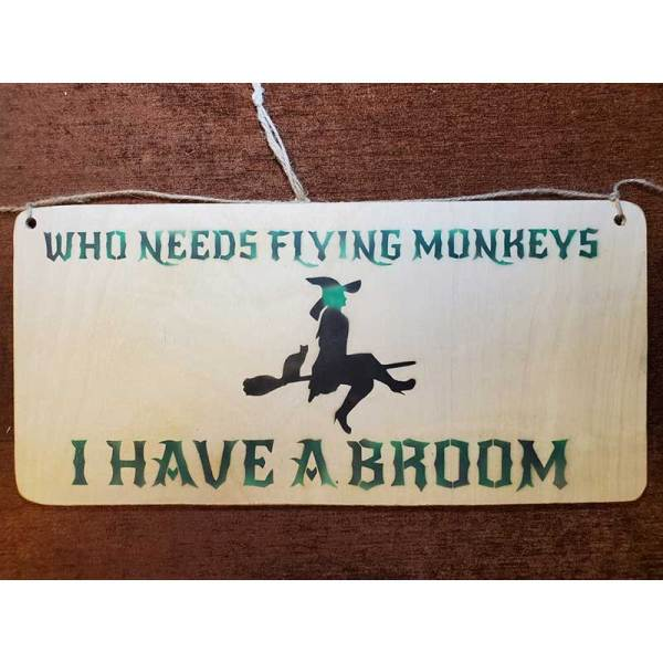 """""""Who needs flying monkeys I have a broom"""" sign by Eclectics Creations"""