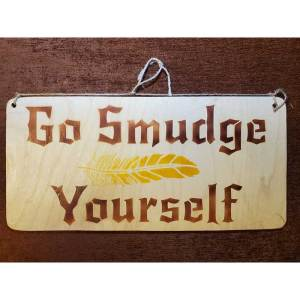 Go Smudge Yourself sign by Eclectics Creations