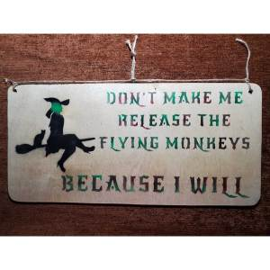 """""""Don't make me release the flying monkeys"""" sign by Eclectics Creations"""
