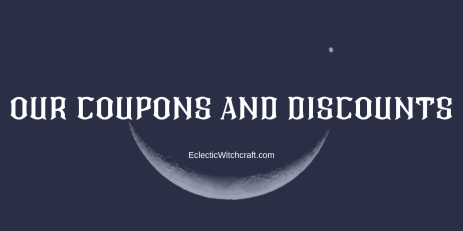 Coupons and discounts that you can use when shopping on EclecticWitchcraft.com for crystals, witch jewelry, and more.