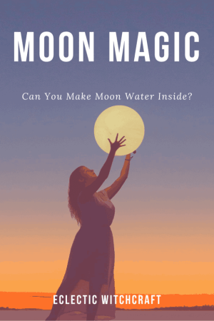 Moon Magick: Can You Make Moon Water Inside? #witch #witchcraft #pagan #wicca