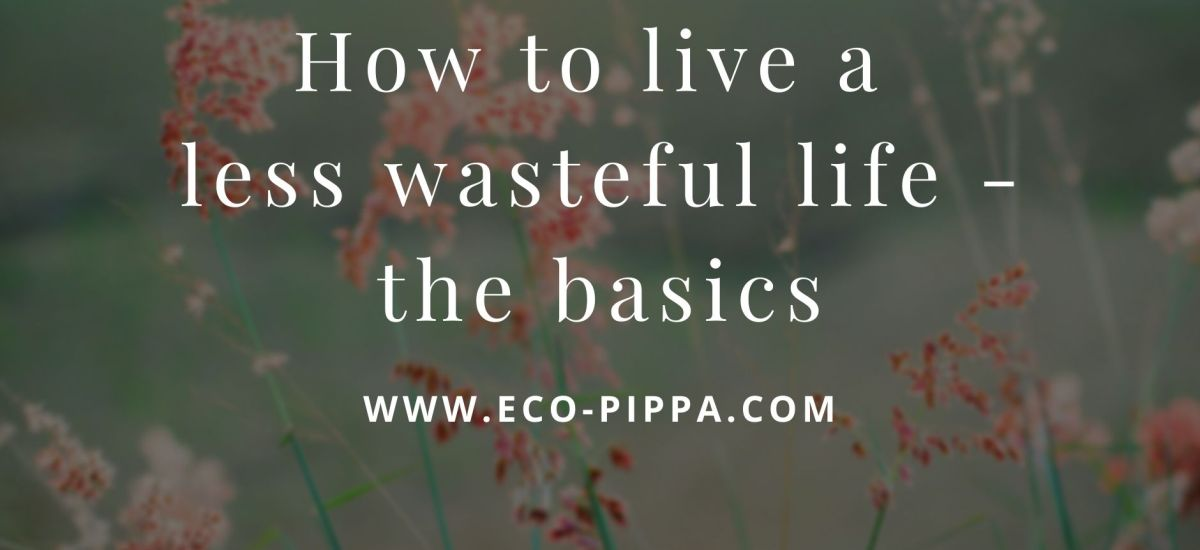 How to live a lower waste life – the basics