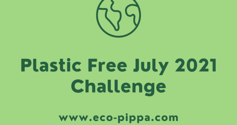 Plastic Free July 2021 Challenge – What new habits can you start?