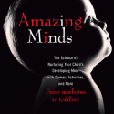 Amazing Minds:  The Science of Nurturing Your Child (and Prevent Temper Tantrums)