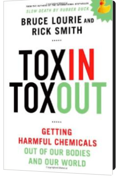 Toxin Toxout:  Getting Harmful Chemicals Out of Our Bodies and Our World