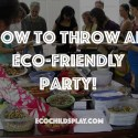 How to throw an eco-friendly party!