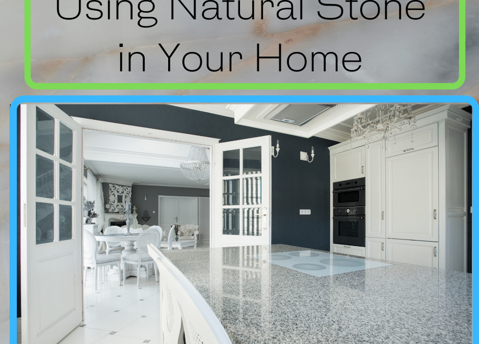 Types of Natural Stone to Use in Your Home