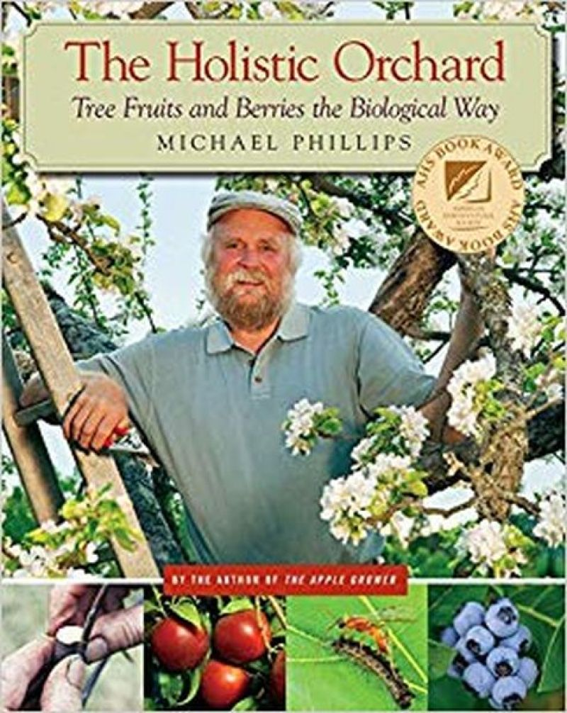 The Holistic Orchard Tree Fruits and Berries' by Michael Phillips
