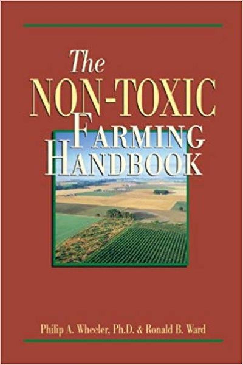 'The Non-Toxic Farming Handbook' by Philip A. Wheeler