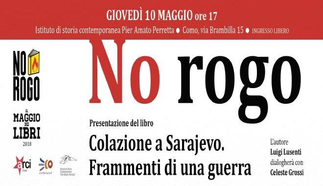 10 maggio/ Arciwebtv/ No rogo/ Colazione a Sarajevo