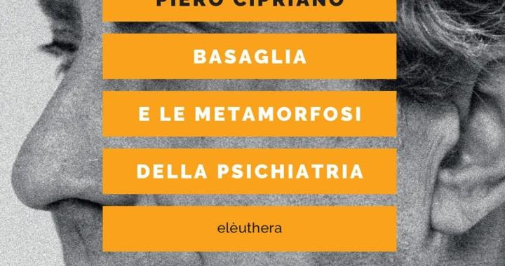 """29 giugno/ Piero Cipriano presenta """"Basaglia e le metamorfosi della psichiatria"""""""