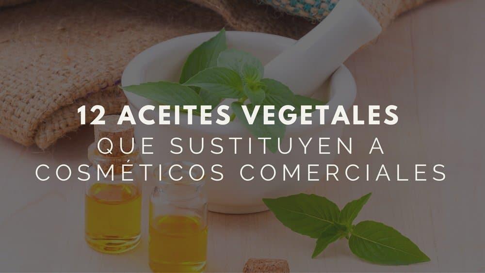 12 aceites vegetales que sustituyen a cosméticos comerciales