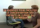 Un exercice pour faciliter la concentration des enfants en classe ou à la maison