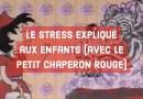 Le stress expliqué aux enfants (avec le petit chaperon rouge)