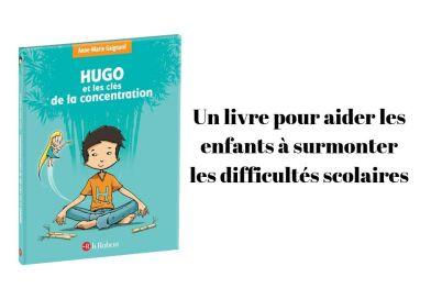 Hugo et les clés de la concentration : un livre pour faciliter l'apprentissage des enfants