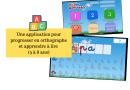 Une application pour progresser en orthographe et apprendre à lire (3 à 8 ans)