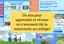 Un site pour apprendre et réviser en s'amusant (de la maternelle au collège)