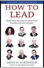 How to Lead: Wisdom from the World's Greatest CEOs, Founders, and Game  Changers: Rubenstein, David M.: 9781982132156: Amazon.com: Books