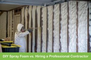 DIY Spray Foam vs. Hiring a Professional Contractor