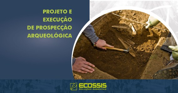 Projeto e Execução de Prospecção Arqueológica