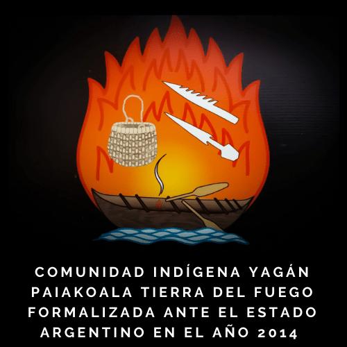 COMUNIDAD INDÍGENA YAGÁN PAIAKOALA TIERRA DEL FUEGO FORMALIZADA ANTE EL ESTADO ARGENTINO EN EL AÑO 2014