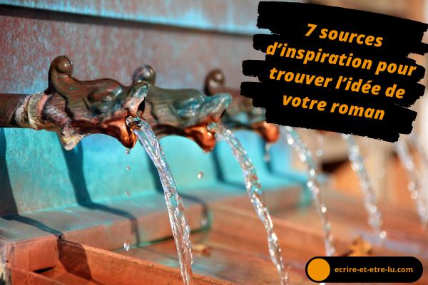 7 Sources D Inspiration Pour Trouver L Idee De Votre Roman Ecrire Et Etre Lu