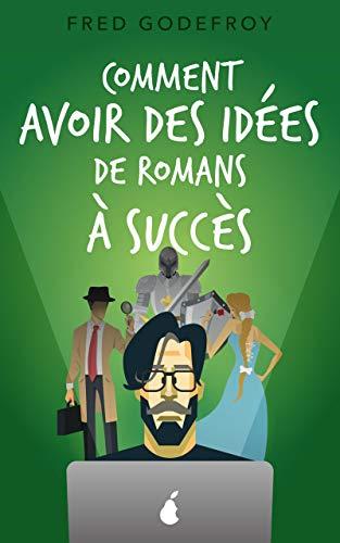 Comment avoir des idées de roman à succès