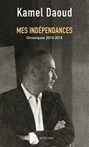 Kamel Daoud - Mes indépendances