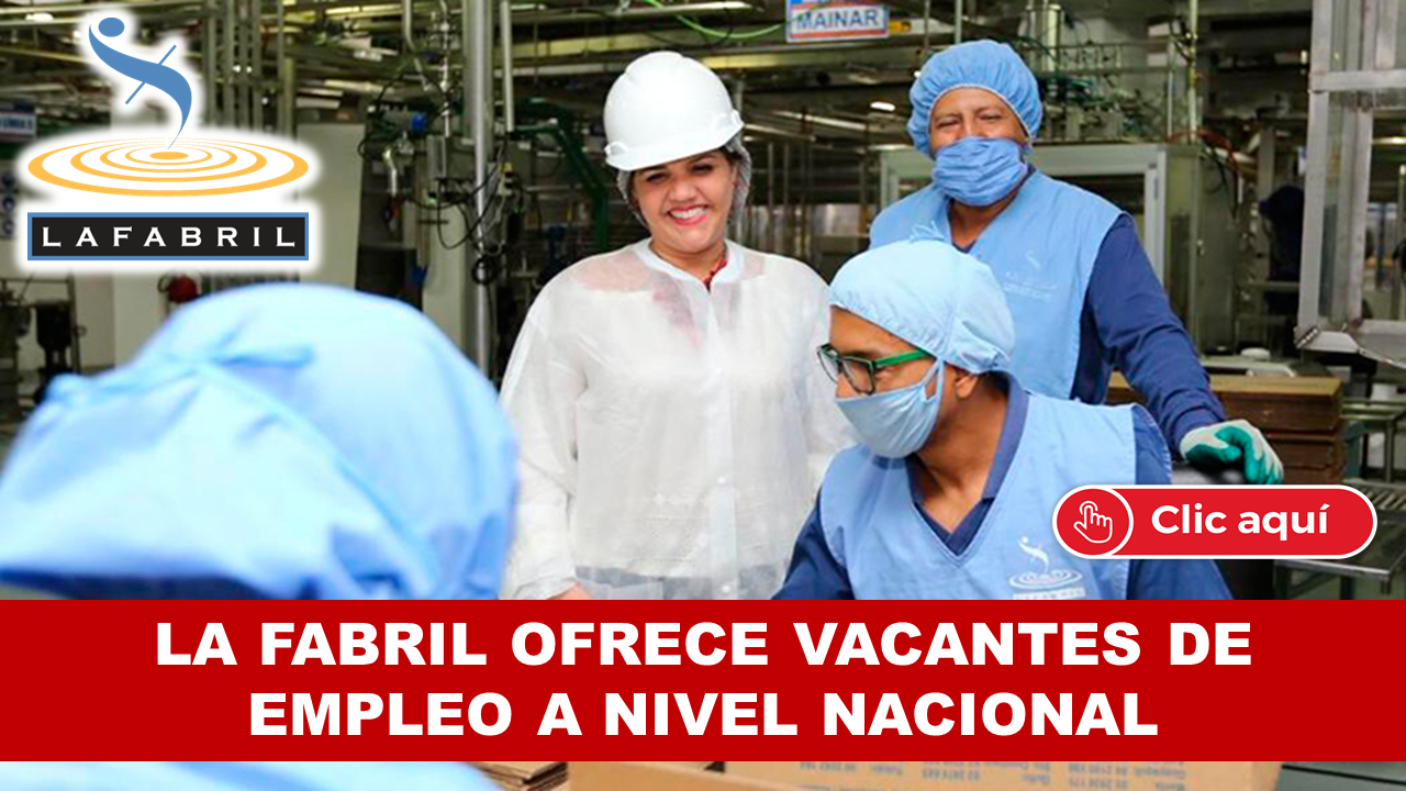 LA FABRIL OFRECE VACANTES DE EMPLEO A NIVEL NACIONAL