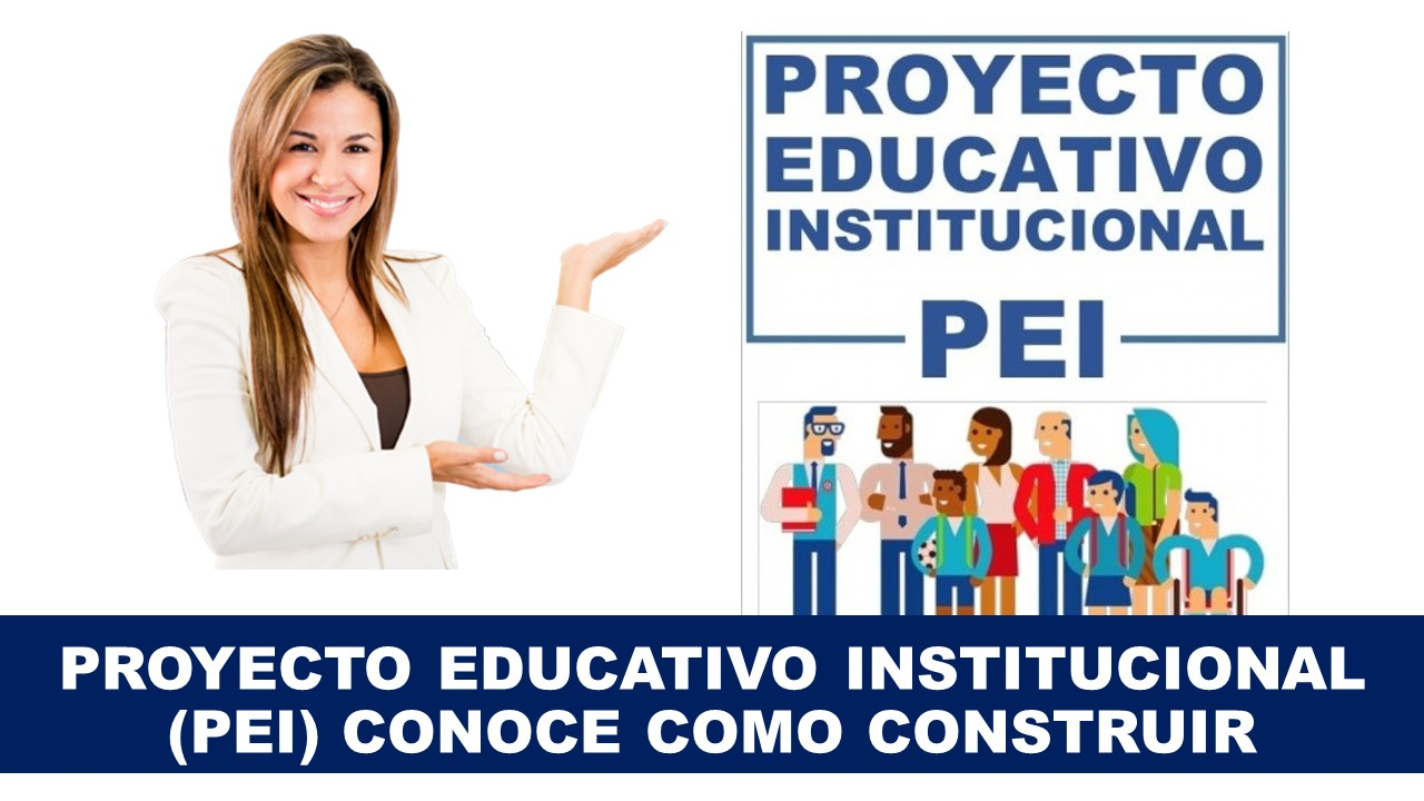 Proyecto Educativo Institucional (PEI) Conoce como construir