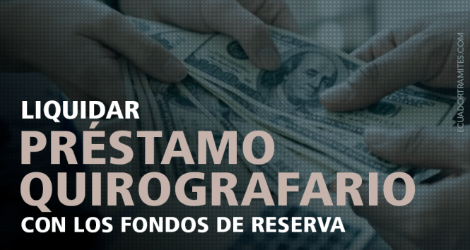 liquidar-préstamo-quirografario-con-fondos-de-reserva