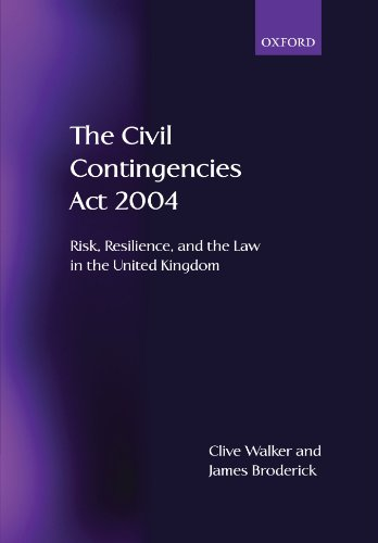 The Civil Contingencies Act 2004: Risk, Resilience and the Law in the United Kingdom