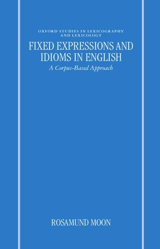 Fixed Expressions and Idioms in English: A Corpus-Based Approach (Oxford Studies in Lexicography and Lexicology)