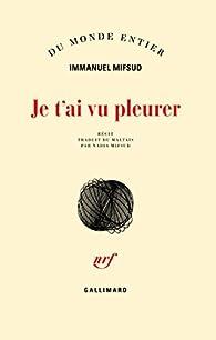 """Résultat de recherche d'images pour """"Immanuel Mifsud, Je t'ai vu pleurer, Gallimard, 2016)"""""""