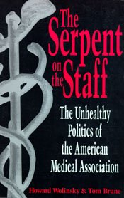 The Serpent on the Staff: The Unhealthy Politics of the American Medical Association