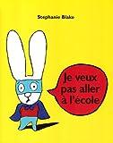 Je veux pas aller à l\'école par Stephanie Blake